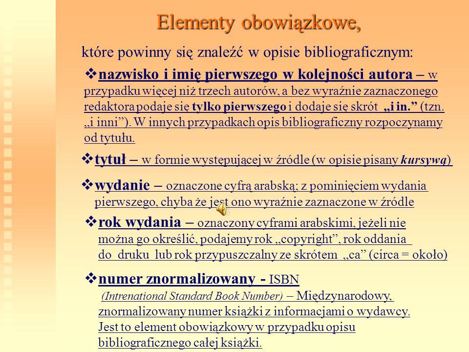 Elementy obowiązkowe, które powinny się znaleźć w opisie bibliograficznym: n azwisko i imię pierwszego w kolejności autora – w przypadku więcej niż tr