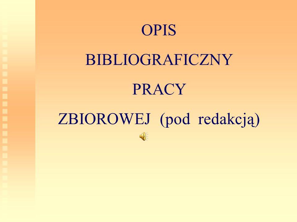 OPIS BIBLIOGRAFICZNY PRACY ZBIOROWEJ (pod redakcją)
