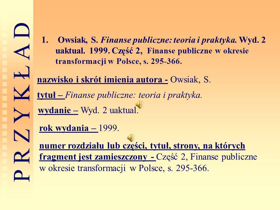 P R Z Y K Ł A D 1. Owsiak, S. Finanse publiczne: teoria i praktyka. Wyd. 2 uaktual. 1999. Część 2, Finanse publiczne w okresie transformacji w Polsce,