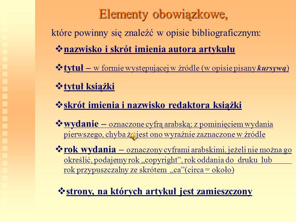 Elementy obowiązkowe, które powinny się znaleźć w opisie bibliograficznym: n azwisko i skrót imienia autora artykułu t ytuł – w formie występującej w