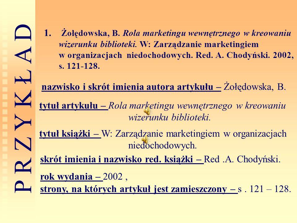P R Z Y K Ł A D 1. Żołędowska, B. Rola marketingu wewnętrznego w kreowaniu wizerunku biblioteki. W: Zarządzanie marketingiem w organizacjach niedochod