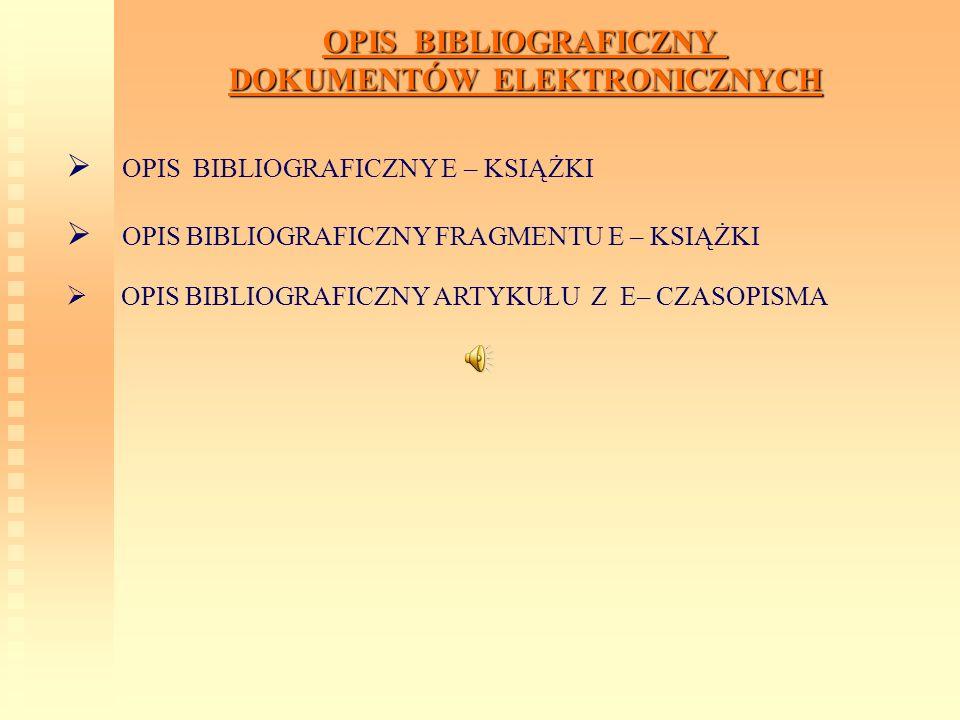 OPIS BIBLIOGRAFICZNY DOKUMENTÓW ELEKTRONICZNYCH OPIS BIBLIOGRAFICZNY E – KSIĄŻKI OPIS BIBLIOGRAFICZNY FRAGMENTU E – KSIĄŻKI OPIS BIBLIOGRAFICZNY ARTYK