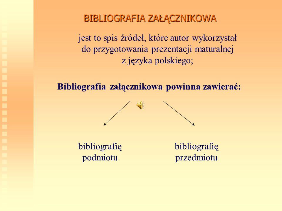 BIBLIOGRAFIA ZAŁĄCZNIKOWA jest to spis źródeł, które autor wykorzystał do przygotowania prezentacji maturalnej z języka polskiego; Bibliografia załącz