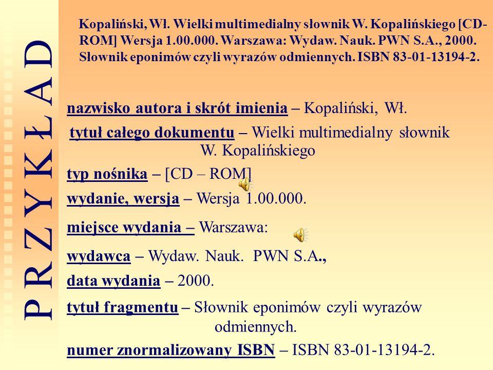P R Z Y K Ł A D Kopaliński, Wł. Wielki multimedialny słownik W. Kopalińskiego [CD- ROM] Wersja 1.00.000. Warszawa: Wydaw. Nauk. PWN S.A., 2000. Słowni