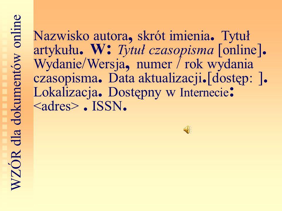 Nazwisko autora, skrót imienia. Tytuł artykułu. W : Tytuł czasopisma [ online ]. Wydanie / Wersja, numer / rok wydania czasopisma. Data aktualizacji.