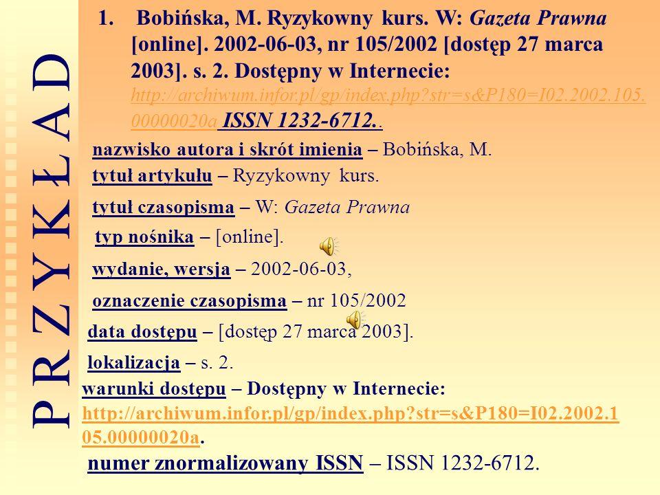 P R Z Y K Ł A D 1. Bobińska, M. Ryzykowny kurs. W: Gazeta Prawna [online]. 2002-06-03, nr 105/2002 [dostęp 27 marca 2003]. s. 2. Dostępny w Internecie