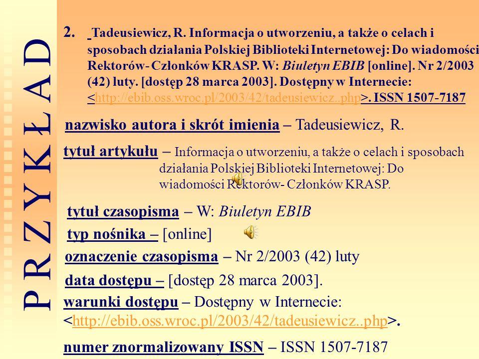 P R Z Y K Ł A D 2. Tadeusiewicz, R. Informacja o utworzeniu, a także o celach i sposobach działania Polskiej Biblioteki Internetowej: Do wiadomości Re