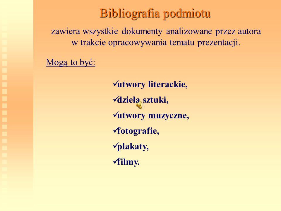 Bibliografia podmiotu zawiera wszystkie dokumenty analizowane przez autora w trakcie opracowywania tematu prezentacji. Mogą to być: utwory literackie,