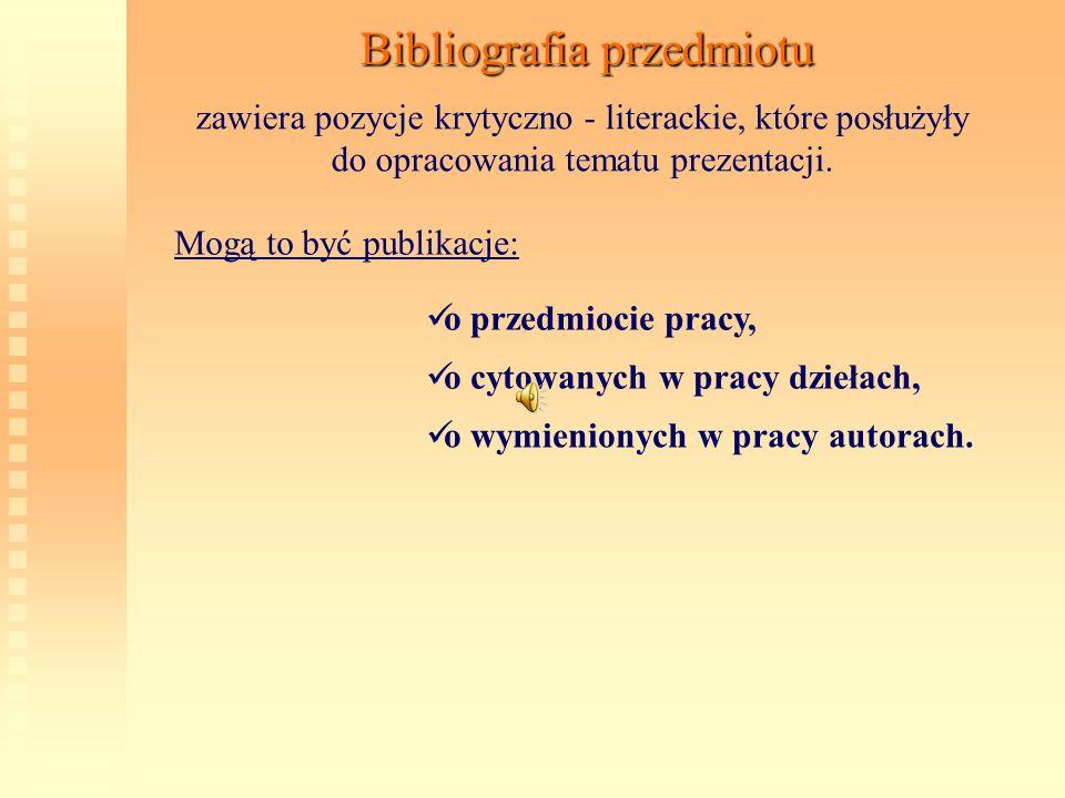 Bibliografia przedmiotu zawiera pozycje krytyczno - literackie, które posłużyły do opracowania tematu prezentacji. Mogą to być publikacje: o przedmioc