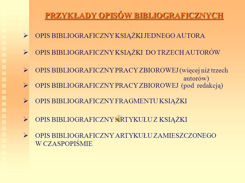 PRZYKŁADY OPISÓW BIBLIOGRAFICZNYCH O PIS BIBLIOGRAFICZNY KSIĄŻKI JEDNEGO AUTORA O PIS BIBLIOGRAFICZNY KSIĄŻKI DO TRZECH AUTORÓW O PIS BIBLIOGRAFICZNY