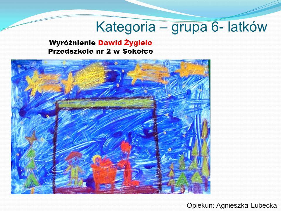 Kategoria – grupa 6- latków Wyróżnienie Dawid Żygieło Przedszkole nr 2 w Sokółce Opiekun: Agnieszka Lubecka