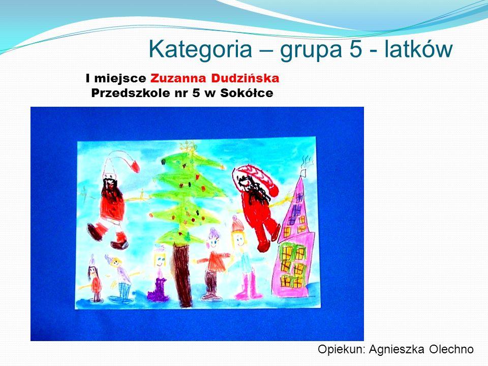 Kategoria – grupa 5 - latków I miejsce Zuzanna Dudzińska Przedszkole nr 5 w Sokółce Opiekun: Agnieszka Olechno