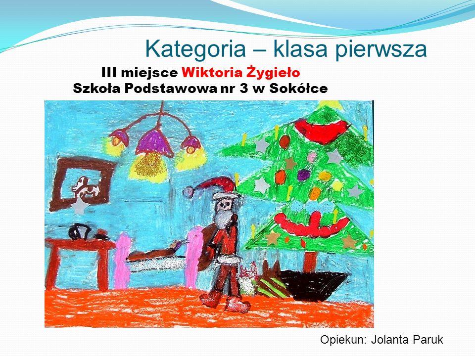 Kategoria – klasa pierwsza III miejsce Wiktoria Żygieło Szkoła Podstawowa nr 3 w Sokółce Opiekun: Jolanta Paruk
