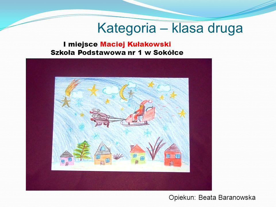 Kategoria – klasa druga I miejsce Maciej Kułakowski Szkoła Podstawowa nr 1 w Sokółce Opiekun: Beata Baranowska