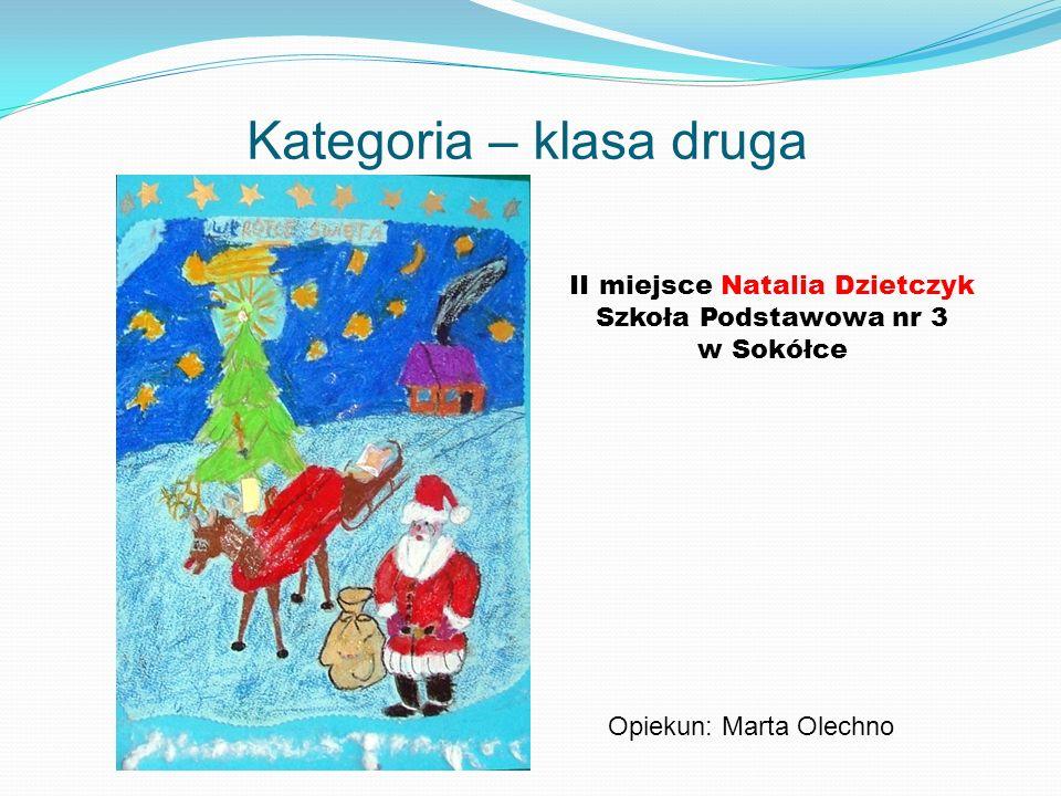 Kategoria – klasa druga II miejsce Natalia Dzietczyk Szkoła Podstawowa nr 3 w Sokółce Opiekun: Marta Olechno
