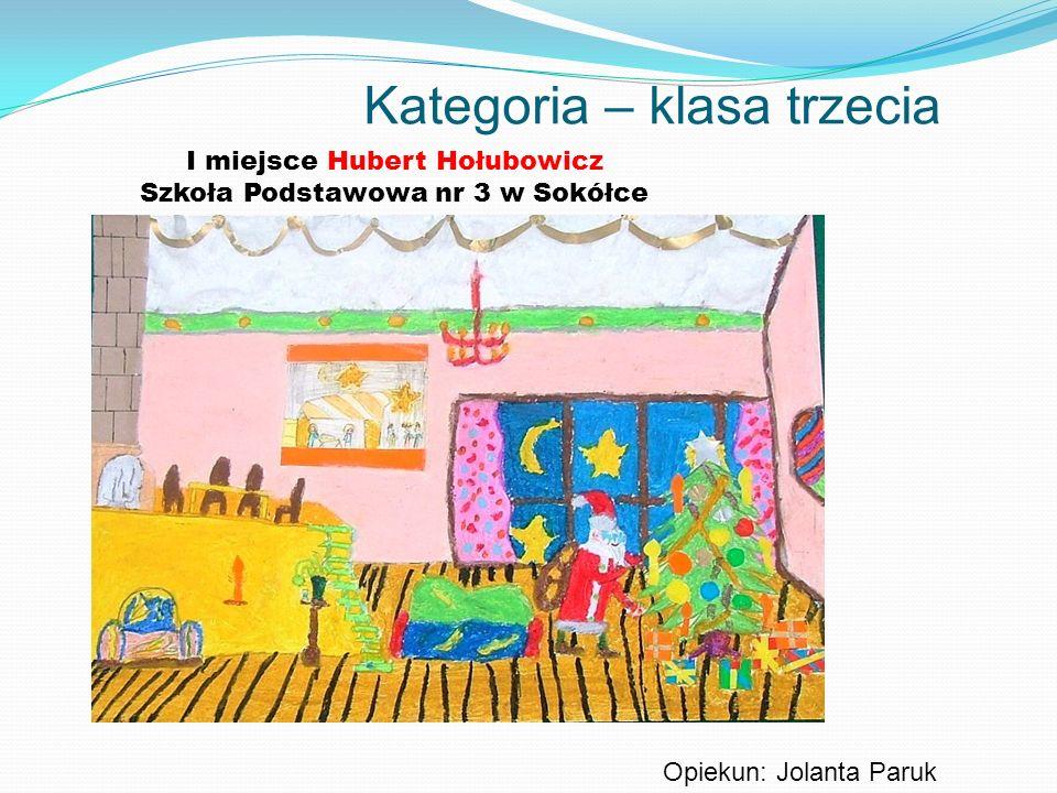 Kategoria – klasa trzecia I miejsce Hubert Hołubowicz Szkoła Podstawowa nr 3 w Sokółce Opiekun: Jolanta Paruk