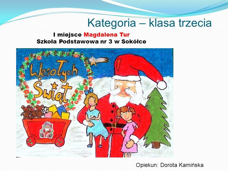 Kategoria – klasa trzecia I miejsce Magdalena Tur Szkoła Podstawowa nr 3 w Sokółce Opiekun: Dorota Kamińska