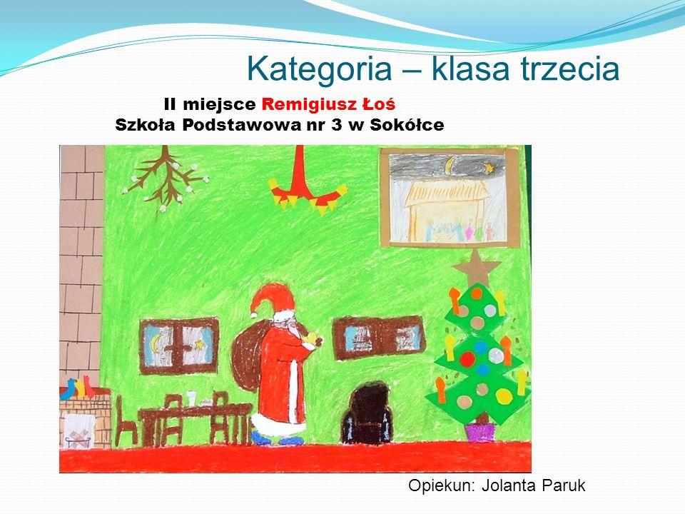 Kategoria – klasa trzecia II miejsce Remigiusz Łoś Szkoła Podstawowa nr 3 w Sokółce Opiekun: Jolanta Paruk