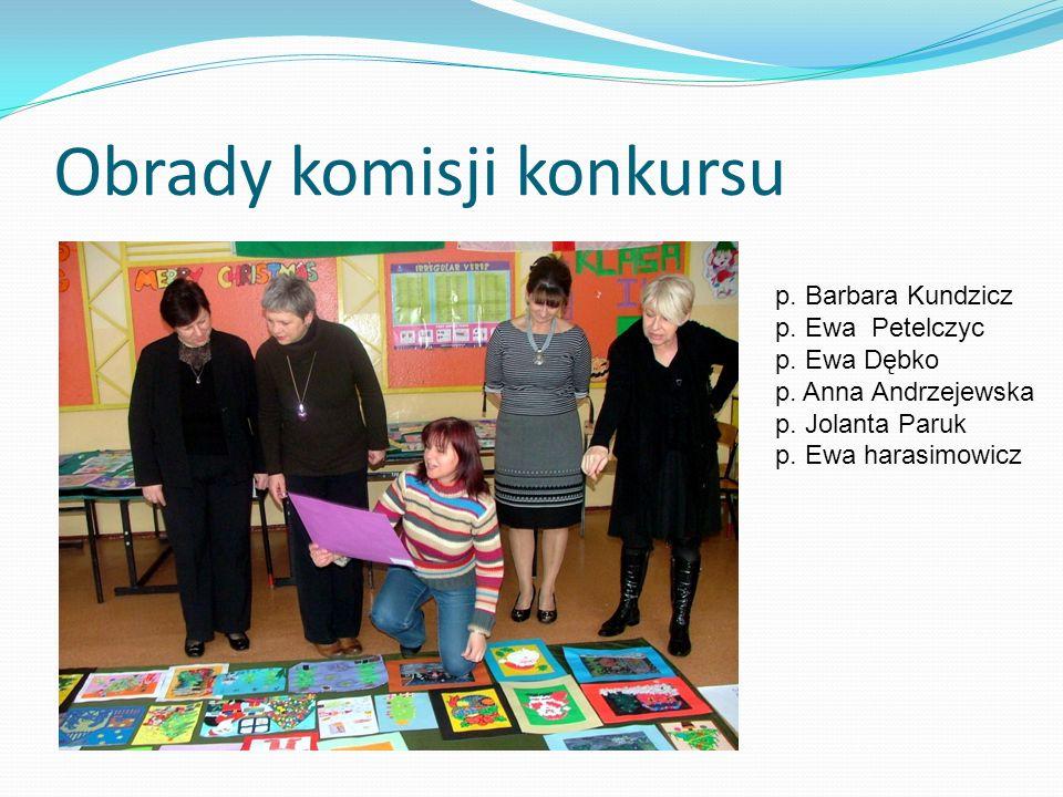 Obrady komisji konkursu p. Barbara Kundzicz p. Ewa Petelczyc p. Ewa Dębko p. Anna Andrzejewska p. Jolanta Paruk p. Ewa harasimowicz