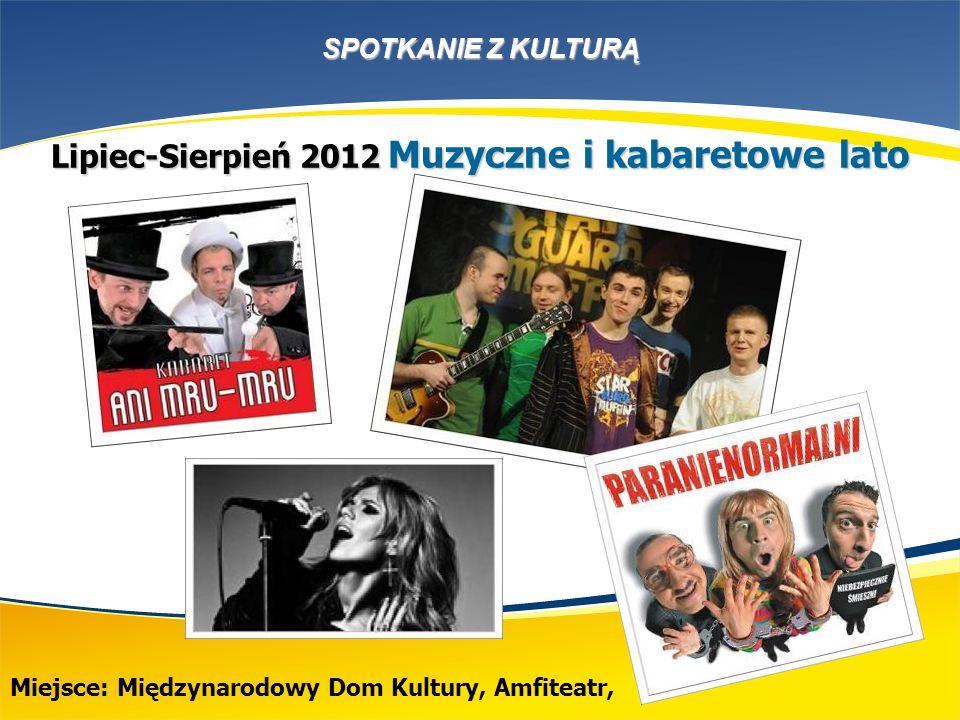 SPOTKANIE Z KULTURĄ Miejsce: Międzynarodowy Dom Kultury, Amfiteatr, Lipiec-Sierpień 2012 Muzyczne i kabaretowe lato