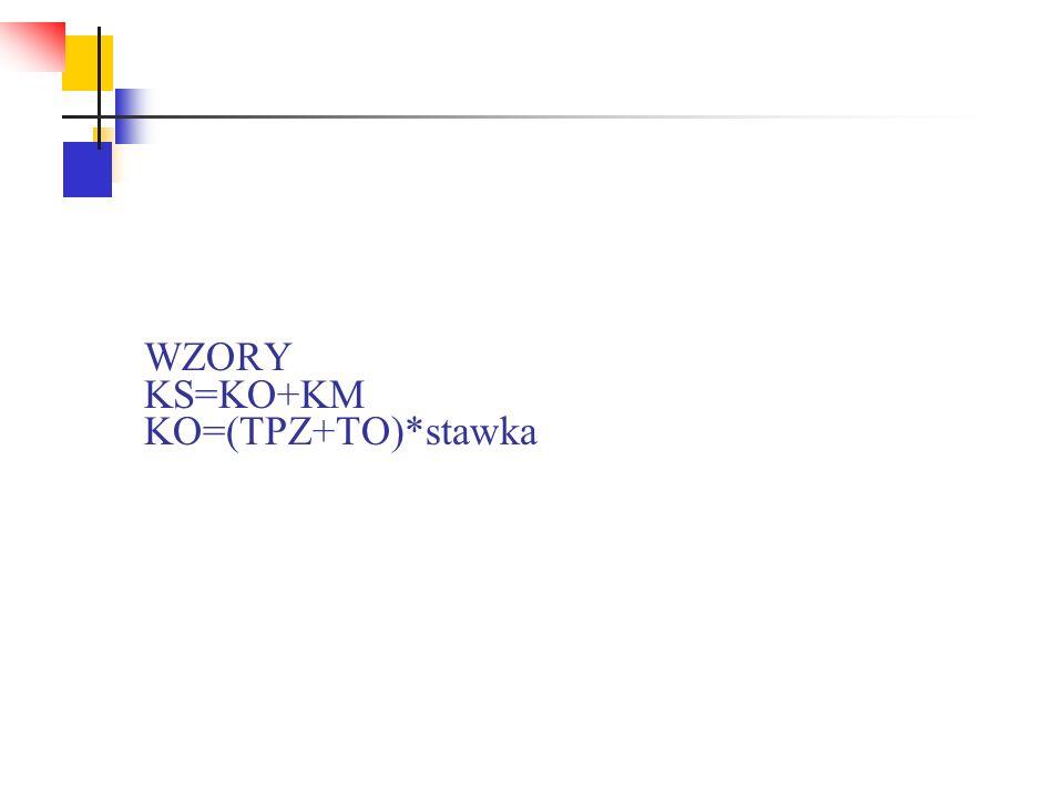 WZORY KS=KO+KM KO=(TPZ+TO)*stawka
