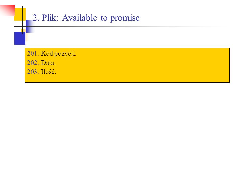 2. Plik: Available to promise 201.Kod pozycji. 202.Data. 203.Ilość.