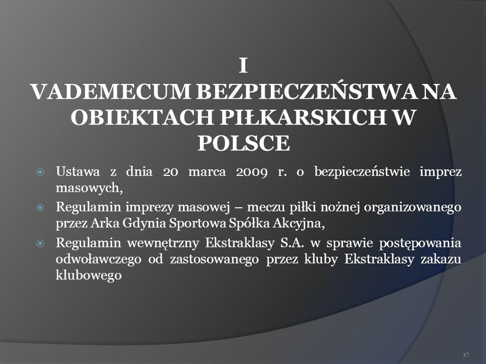 I VADEMECUM BEZPIECZEŃSTWA NA OBIEKTACH PIŁKARSKICH W POLSCE Ustawa z dnia 20 marca 2009 r. o bezpieczeństwie imprez masowych, Regulamin imprezy masow