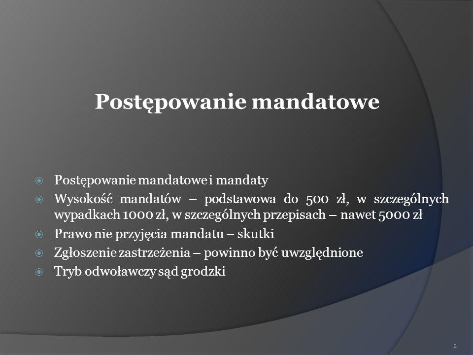 Postępowanie mandatowe Postępowanie mandatowe i mandaty Wysokość mandatów – podstawowa do 500 zł, w szczególnych wypadkach 1000 zł, w szczególnych prz