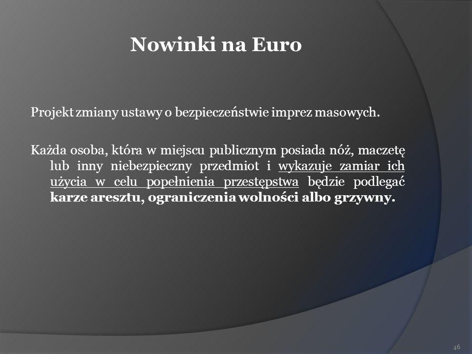 Nowinki na Euro Projekt zmiany ustawy o bezpieczeństwie imprez masowych. Każda osoba, która w miejscu publicznym posiada nóż, maczetę lub inny niebezp