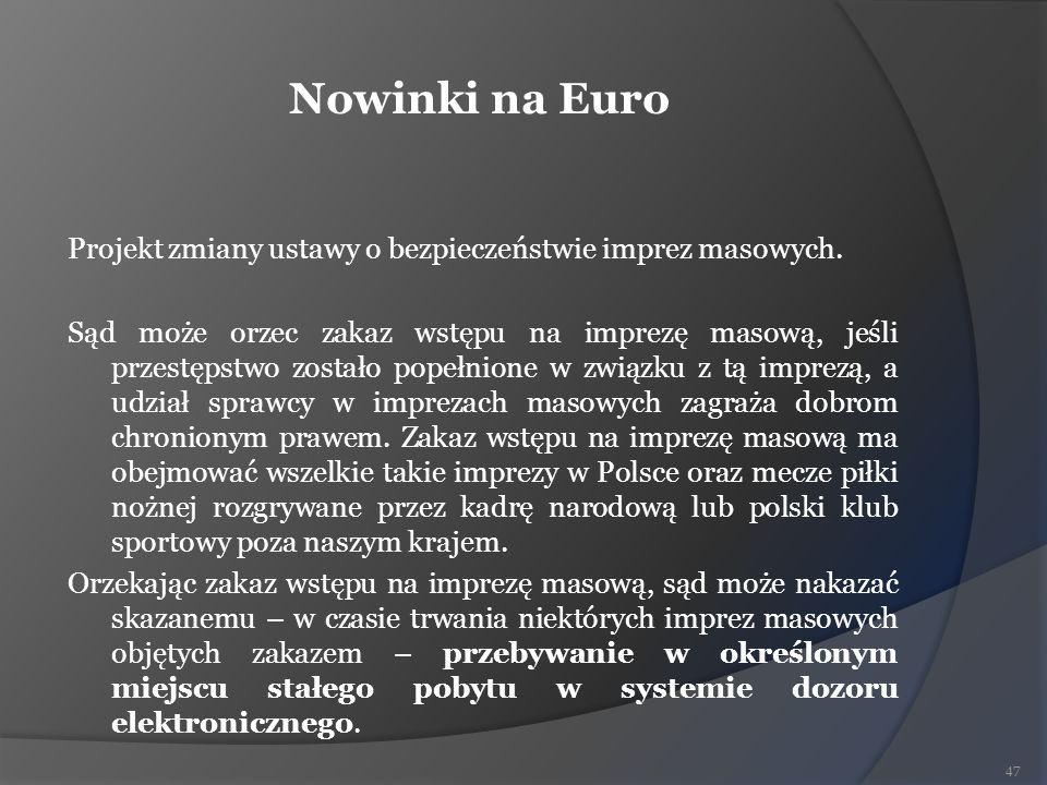 Nowinki na Euro Projekt zmiany ustawy o bezpieczeństwie imprez masowych. Sąd może orzec zakaz wstępu na imprezę masową, jeśli przestępstwo zostało pop