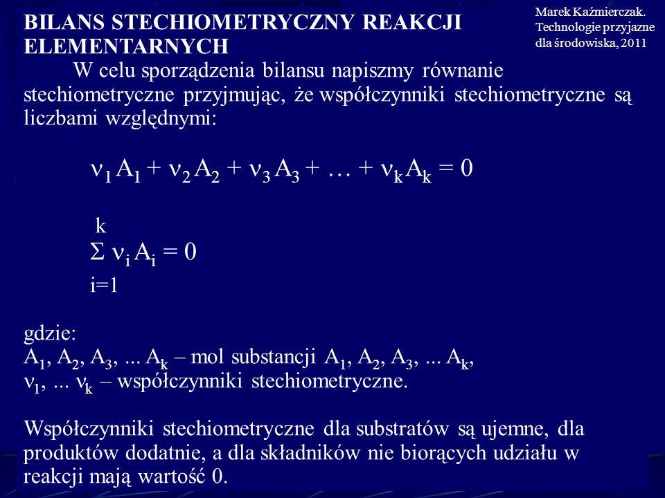 BILANS STECHIOMETRYCZNY REAKCJI ELEMENTARNYCH W celu sporządzenia bilansu napiszmy równanie stechiometryczne przyjmując, że współczynniki stechiometry
