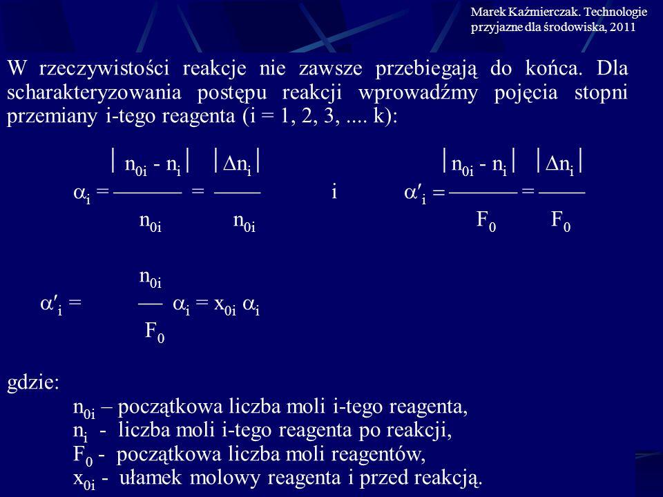 Znając stopień przemiany możemy określić zmianę liczby moli i-tego reagenta w wyniku reakcji: n i = i n 0i = i F 0 Przyjmując, że reagent A 1 jest reagentem kluczowym (tzn.