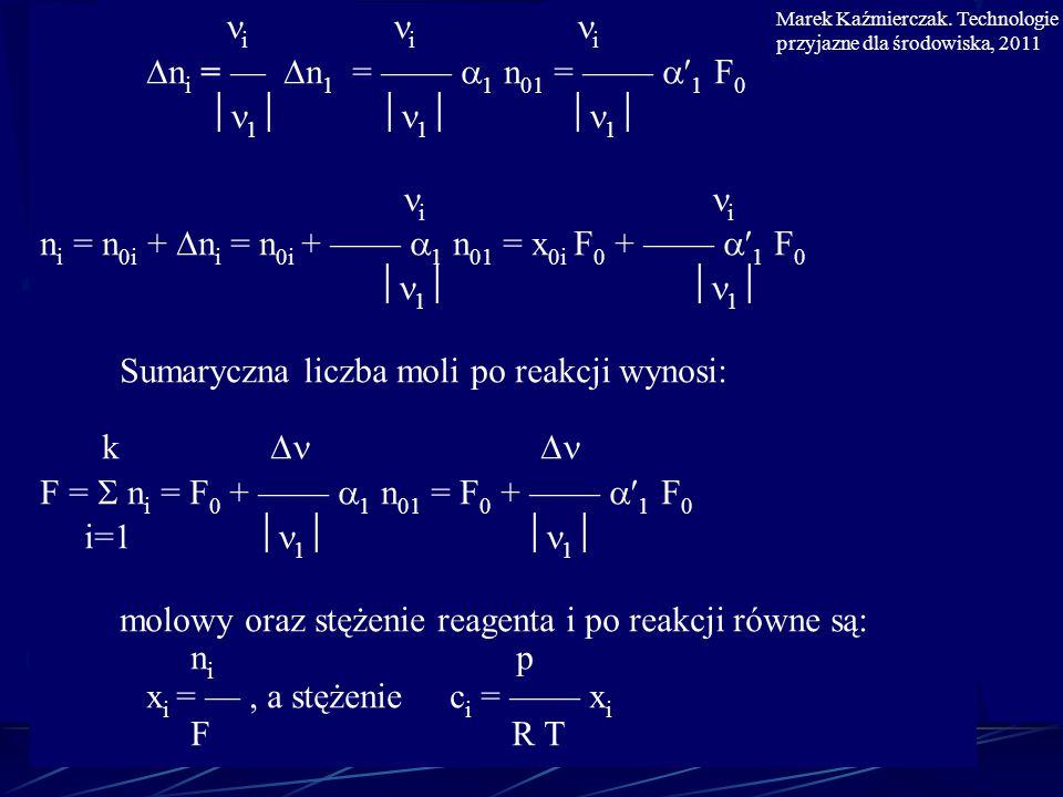 i i i n i = n 1 = 1 n 01 = 1 F 0 1 1 1 i i n i = n 0i + n i = n 0i + 1 n 01 = x 0i F 0 + 1 F 0 1 1 Sumaryczna liczba moli po reakcji wynosi: k F = n i