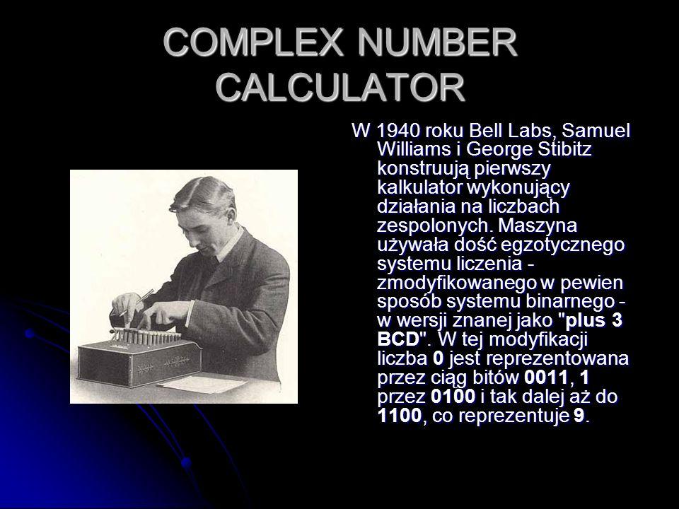COMPLEX NUMBER CALCULATOR W 1940 roku Bell Labs, Samuel Williams i George Stibitz konstruują pierwszy kalkulator wykonujący działania na liczbach zesp