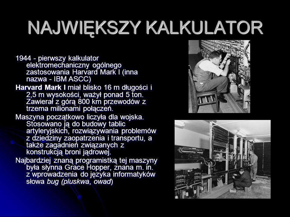 NAJWIĘKSZY KALKULATOR 1944 - pierwszy kalkulator elektromechaniczny ogólnego zastosowania Harvard Mark I (inna nazwa - IBM ASCC) Harvard Mark I miał b