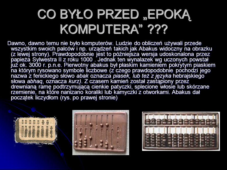 CO BYŁO PRZED EPOKĄ KOMPUTERA ??? Dawno, dawno temu nie było komputerów. Ludzie do obliczeń używali przede wszystkim swoich palców i np. urządzeń taki