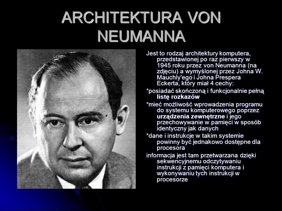 ARCHITEKTURA VON NEUMANNA Jest to rodzaj architektury komputera, przedstawionej po raz pierwszy w 1945 roku przez von Neumanna (na zdjęciu) a wymyślon