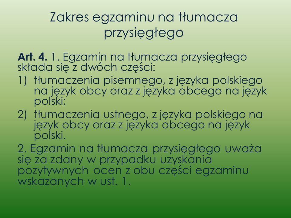 Zakres egzaminu na tłumacza przysięgłego Art. 4. 1. Egzamin na tłumacza przysięgłego składa się z dwóch części: 1)tłumaczenia pisemnego, z języka pols