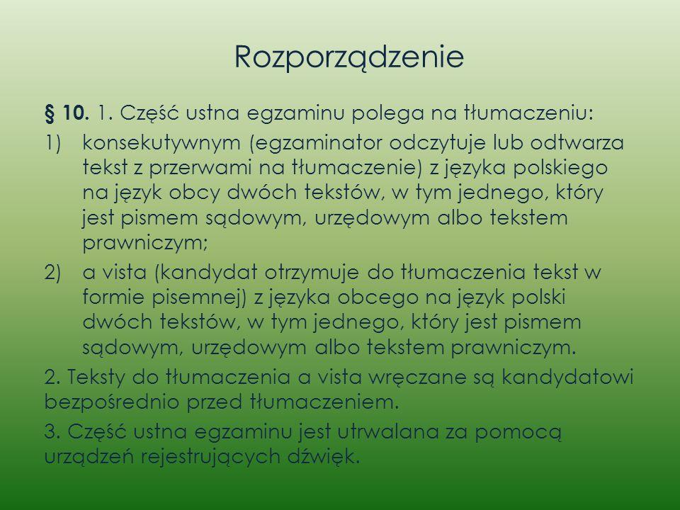 Rozporządzenie § 10. 1. Część ustna egzaminu polega na tłumaczeniu: 1)konsekutywnym (egzaminator odczytuje lub odtwarza tekst z przerwami na tłumaczen
