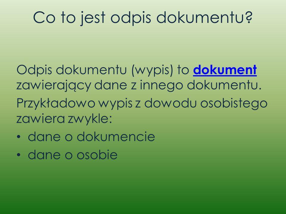 Co to jest odpis dokumentu? Odpis dokumentu (wypis) to dokument zawierający dane z innego dokumentu. dokument Przykładowo wypis z dowodu osobistego za