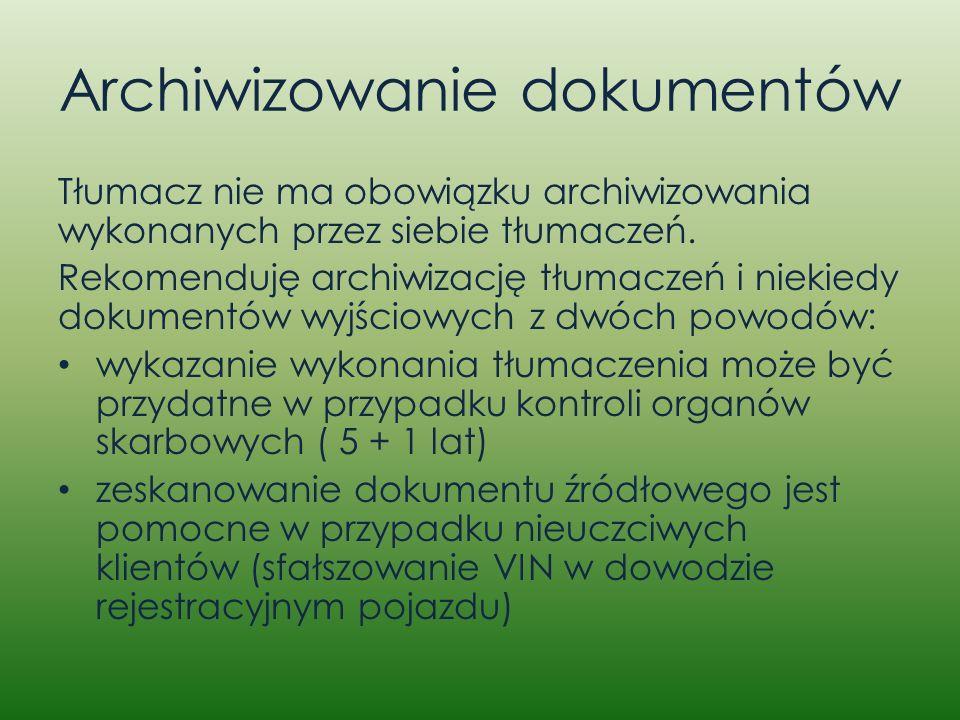 Archiwizowanie dokumentów Tłumacz nie ma obowiązku archiwizowania wykonanych przez siebie tłumaczeń. Rekomenduję archiwizację tłumaczeń i niekiedy dok