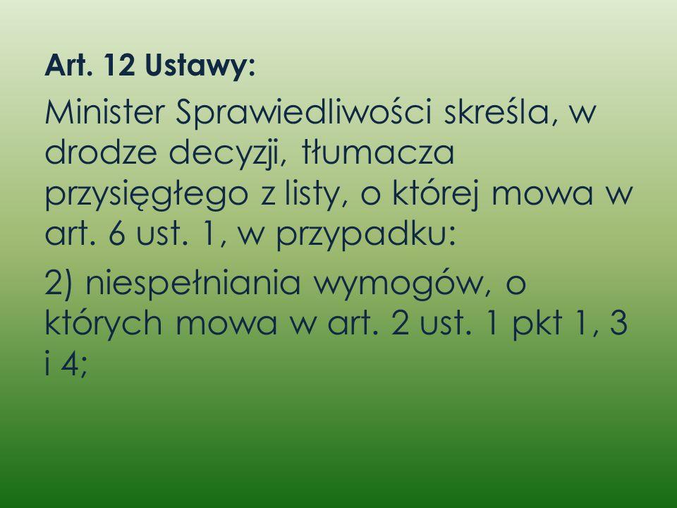 Art. 12 Ustawy: Minister Sprawiedliwości skreśla, w drodze decyzji, tłumacza przysięgłego z listy, o której mowa w art. 6 ust. 1, w przypadku: 2) nies