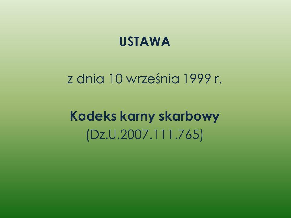 USTAWA z dnia 10 września 1999 r. Kodeks karny skarbowy (Dz.U.2007.111.765)
