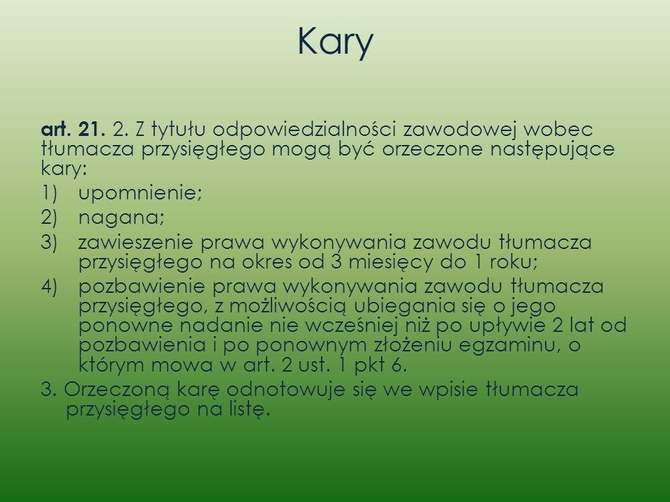 Kary art. 21. 2. Z tytułu odpowiedzialności zawodowej wobec tłumacza przysięgłego mogą być orzeczone następujące kary: 1)upomnienie; 2)nagana; 3)zawie