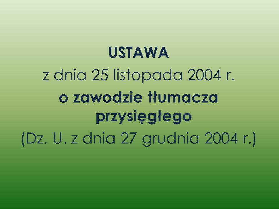 USTAWA z dnia 25 listopada 2004 r. o zawodzie tłumacza przysięgłego (Dz. U. z dnia 27 grudnia 2004 r.)