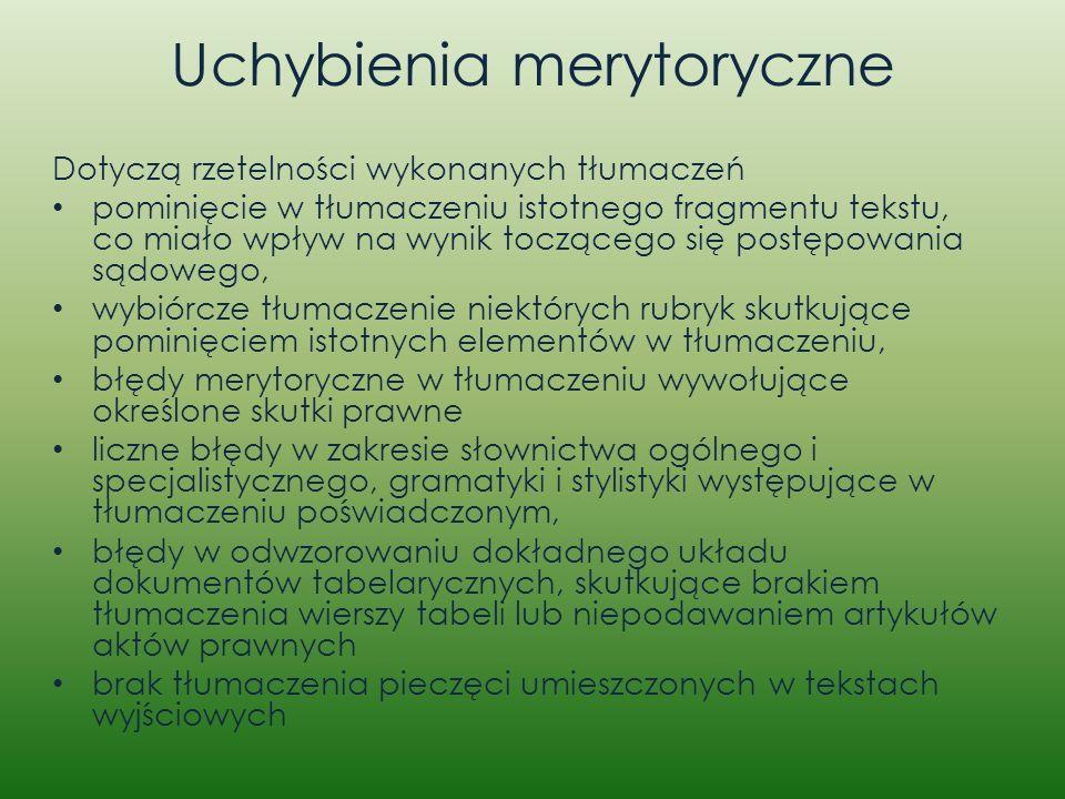 Uchybienia merytoryczne Dotyczą rzetelności wykonanych tłumaczeń pominięcie w tłumaczeniu istotnego fragmentu tekstu, co miało wpływ na wynik tocząceg