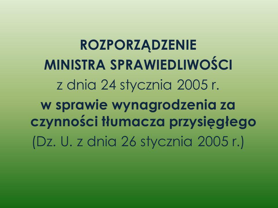 ROZPORZĄDZENIE MINISTRA SPRAWIEDLIWOŚCI z dnia 24 stycznia 2005 r. w sprawie wynagrodzenia za czynności tłumacza przysięgłego (Dz. U. z dnia 26 styczn