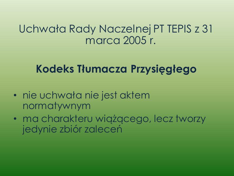Uchwała Rady Naczelnej PT TEPIS z 31 marca 2005 r. Kodeks Tłumacza Przysięgłego nie uchwała nie jest aktem normatywnym ma charakteru wiążącego, lecz t