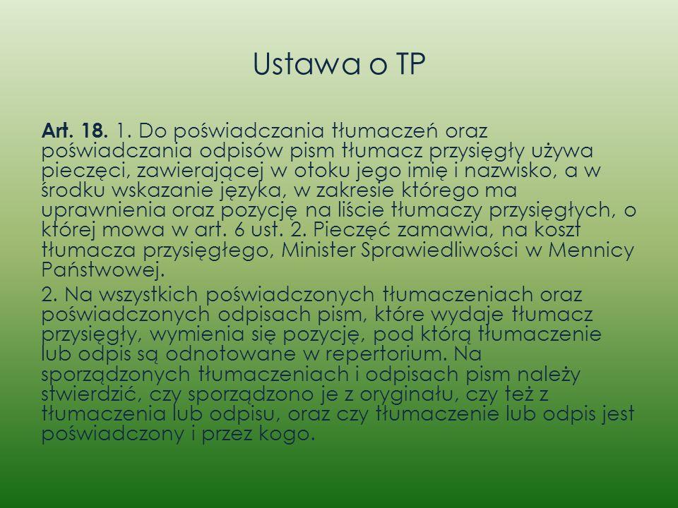 Ustawa o TP Art. 18. 1. Do poświadczania tłumaczeń oraz poświadczania odpisów pism tłumacz przysięgły używa pieczęci, zawierającej w otoku jego imię i