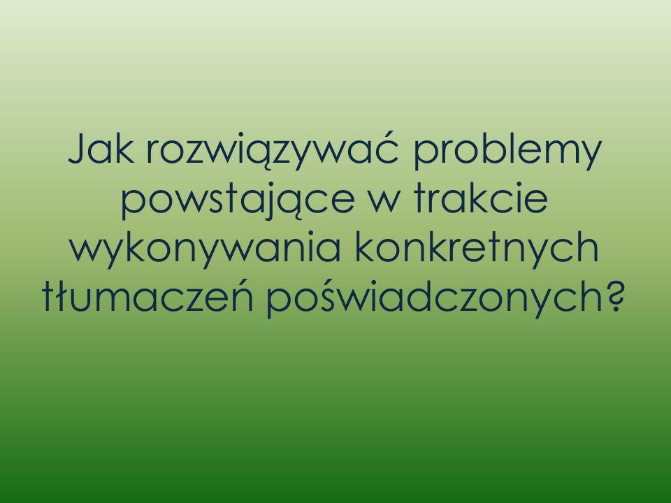 Jak rozwiązywać problemy powstające w trakcie wykonywania konkretnych tłumaczeń poświadczonych?
